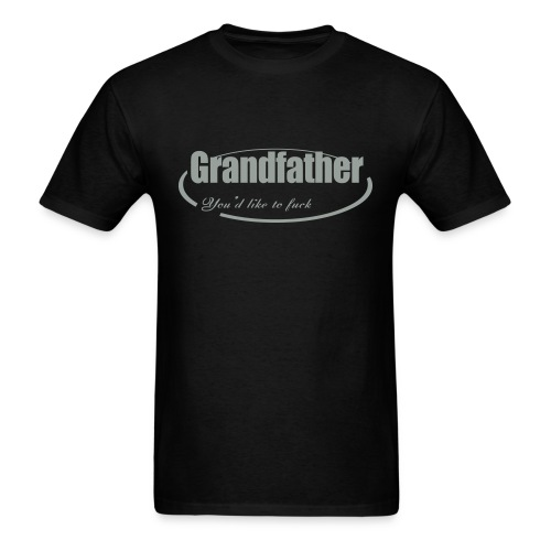 Grandfather you'd like to fuck - Men's T-Shirt