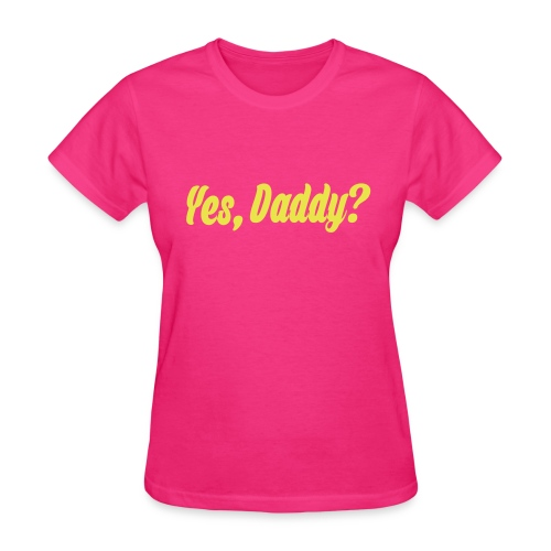 Yes, Daddy? - Women's T-Shirt