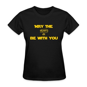 May the force be with you (F) - Women's T-Shirt