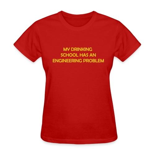 My drinking school has an engineering problem (F) - Women's T-Shirt