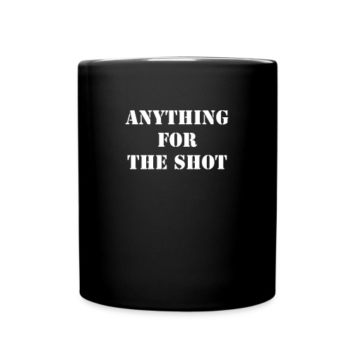 Anything For The Shot  - Full Color Mug