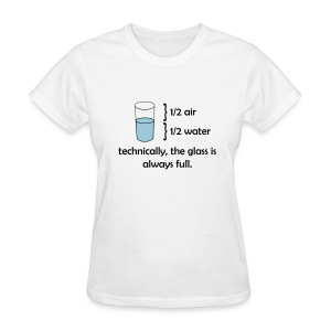 Technically the glass is always full (F) - Women's T-Shirt