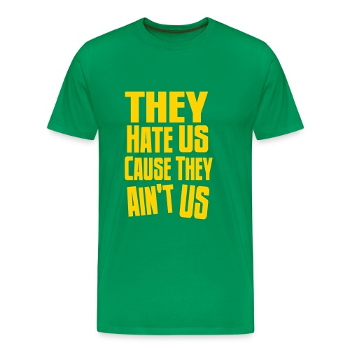 They Hate Us Cause They Ain't Us Green T-Shirt (MENS) - Men's Premium T-Shirt