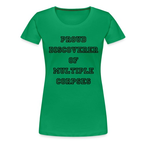 Proud discoverer of multiple corpses women's tee in green - Women's Premium T-Shirt