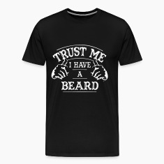 Trust Me - I Have a Beard T-Shirts