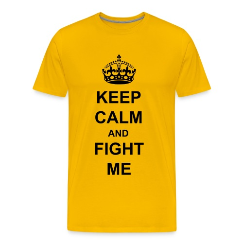 Keep Calm & Fight Me T-Shirt - Men's Premium T-Shirt