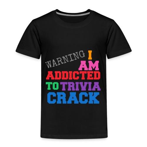 I Am Addicted To Trivia Crack Tee - Toddler Premium T-Shirt