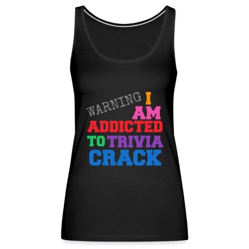 I Am Addicted To Trivia Crack Tee - Women's Premium Tank Top