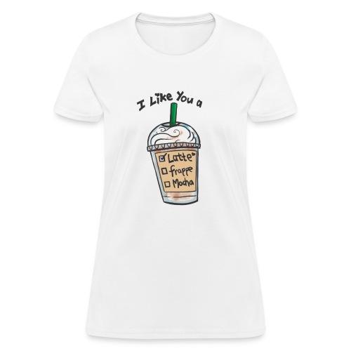 Woman's T-Shirt I like you a Latte - Women's T-Shirt