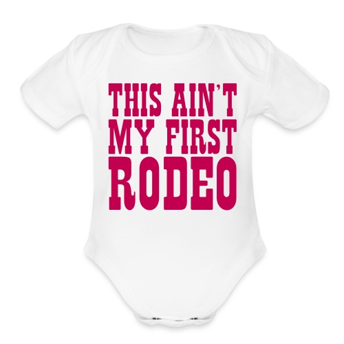 this aint my first rodeo - Organic Short Sleeve Baby Bodysuit