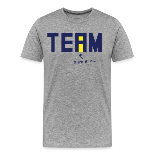 There Is An I Team Shirt! - Men's Premium T-Shirt