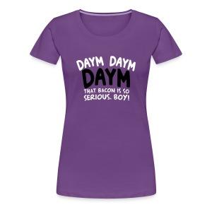 Women's Daym, Daym, Daym! - Women's Premium T-Shirt