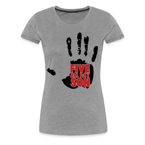 Women's Five All Day Son! - Women's Premium T-Shirt