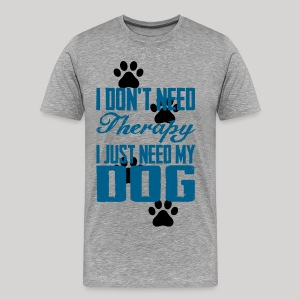 Just need my dog - Men's Premium T-Shirt