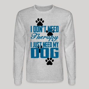 Just need my dog - Men's Long Sleeve T-Shirt