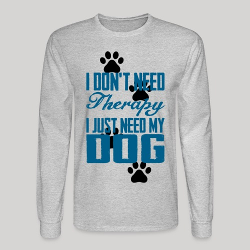 Just need my dog - Men's Long Sleeve T-Shirt