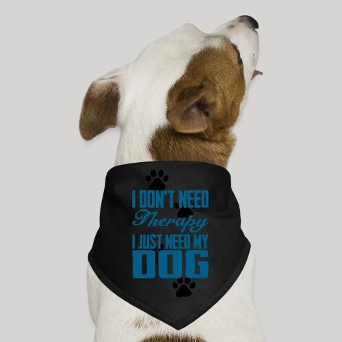 Just need my dog - Dog Bandana