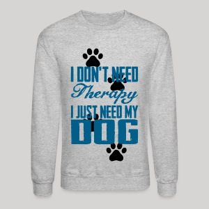 Just need my dog - Crewneck Sweatshirt