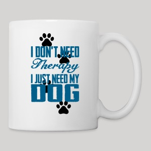 Just need my dog - Coffee/Tea Mug