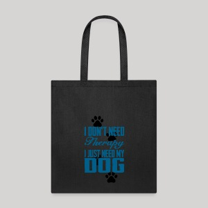 Just need my dog - Tote Bag