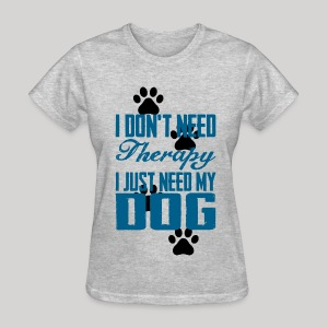 Just need my dog - Women's T-Shirt