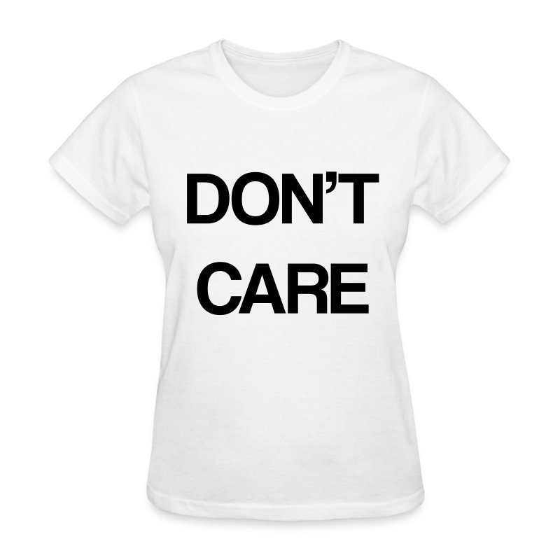 Don 39 t care t shirt spreadshirt for Products that don t exist