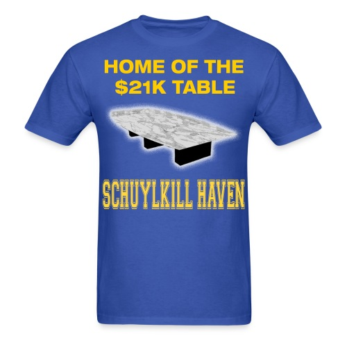 Home of the $21K Table - Men's T-Shirt