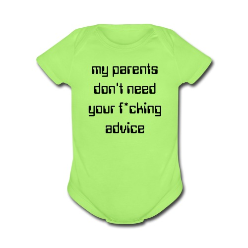 MY PARENTS DON'T NEED YOUR F*CKING ADVICE Baby Onsie - Organic Short Sleeve Baby Bodysuit