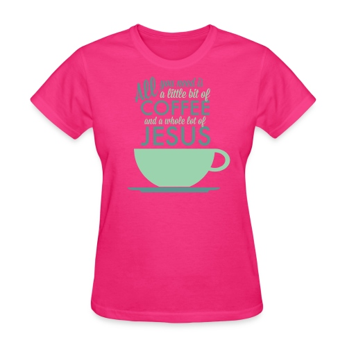 All you need is a little bit of COFFEE and a WHOLE lot of JESUS - Women's T-Shirt