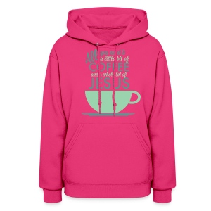 All you need is a little bit of COFFEE and a WHOLE lot of JESUS - Women's Hoodie