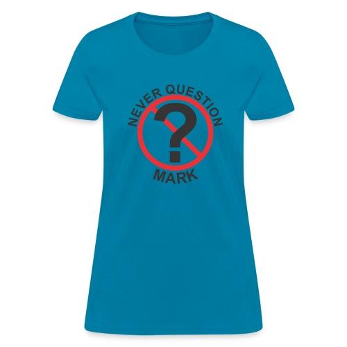 Never Question Mark f - Women's T-Shirt