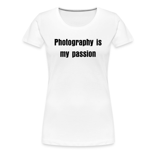 Photography is my passion women's tee (light) - Women's Premium T-Shirt