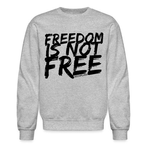 Freedom Isn't Free - Sweatshirt - Crewneck Sweatshirt