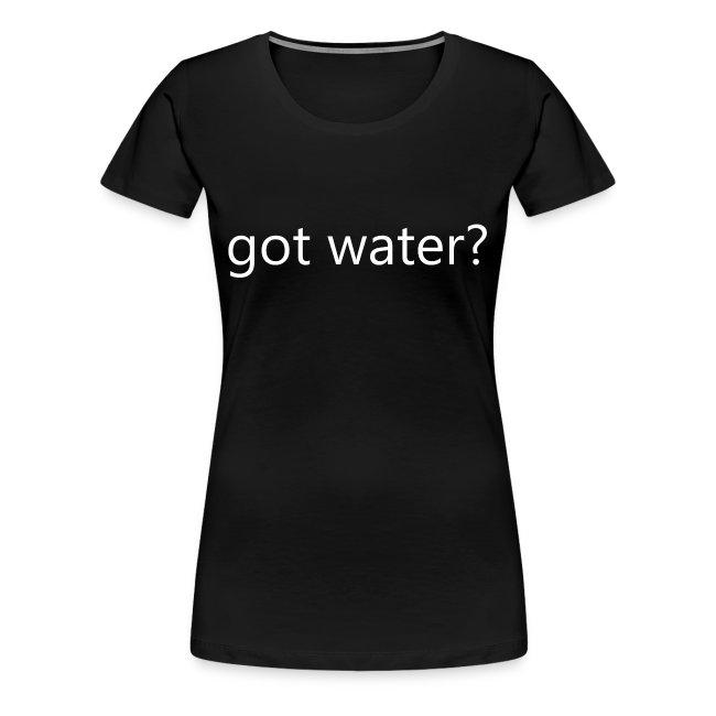 Premium got water? T-Shirt