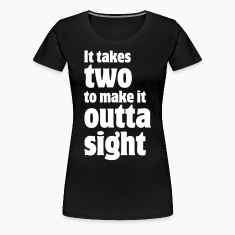 It takes two to make it outta sight Women's T-Shir