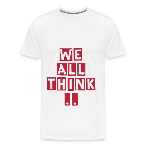 We All Think tee - Men's Premium T-Shirt
