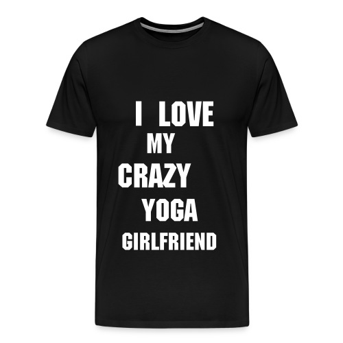 I LOVE MY CRAZY YOGA GIRLFRIEND SHIRT - Men's Premium T-Shirt