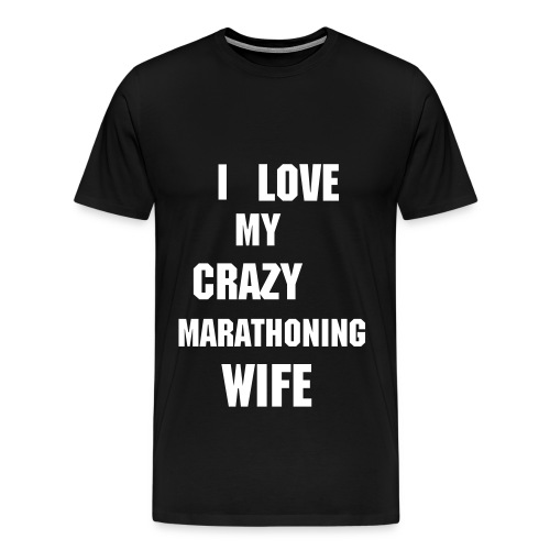 I LOVE MY CRAZY MARATHONING WIFE SHIRT - Men's Premium T-Shirt