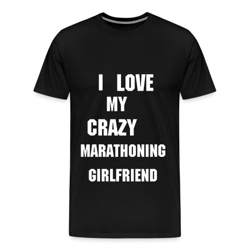I LOVE MY CRAZY MARATHONING GIRLFRIEND SHIRT - Men's Premium T-Shirt