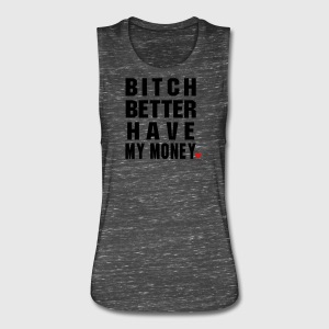 BITCH BETTER HAVE MY MONEY MUSCLE TEE - Women's Flowy Muscle Tank by Bella