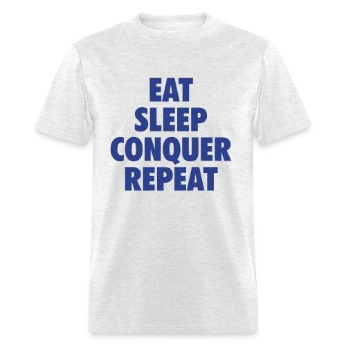 EAT SLEEP CONQUER REPEAT SHIRT - Men's T-Shirt