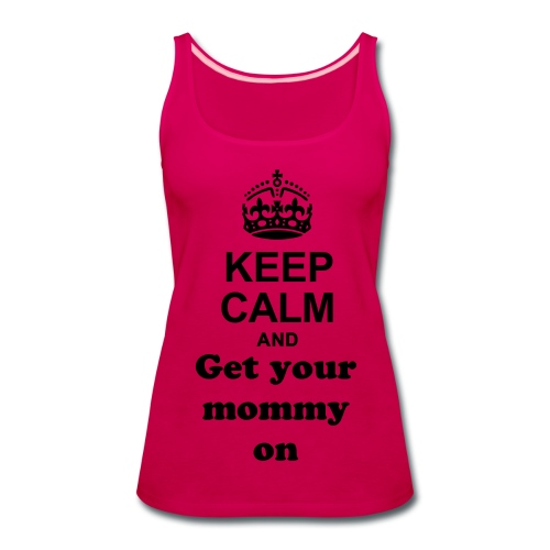 Get your mommy on.... tank - Women's Premium Tank Top
