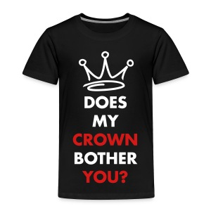 Does my crown bother you? - Toddler Premium T-Shirt