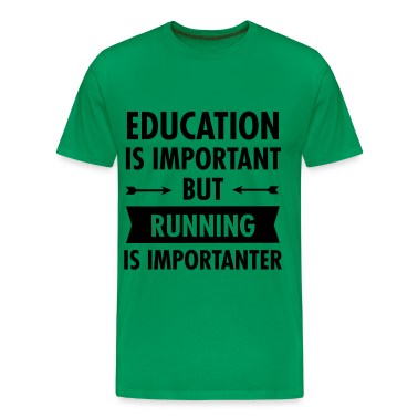 Education Is Important But Running Is Importanter T Shirt
