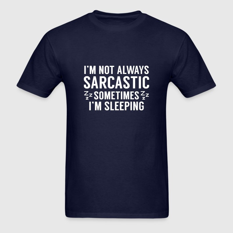 I'm Not Always Sarcastic - Men's T-Shirt