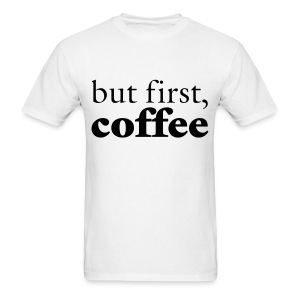 First Things First - Men's T-Shirt