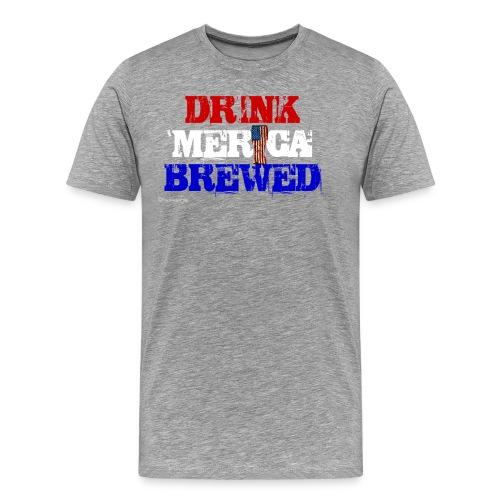Drink 'Merica Brewed Men's Premium T-Shirt - Men's Premium T-Shirt