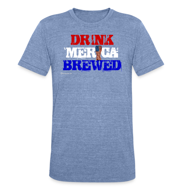 Drink 'Merica Brewed Unisex Tri-Blend T-Shirt
