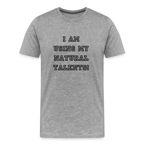 I am using my natural talents! - Men's Premium T-Shirt