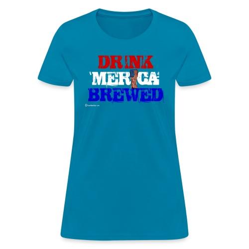 Drink 'Merica Brewed Women's T-Shirt  - Women's T-Shirt